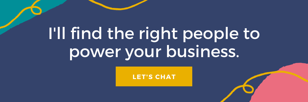 I'll find the right people to power your business. Let's chat.